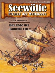 """Seewölfe - Piraten der Weltmeere 260: Das Ende der """"Isabella VIII"""""""