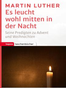 Es leucht wohl mitten in der Nacht: Seine Predigten zu Advent und Weihnachten