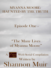 """Episode One - """"The Many Lives of Myanna Moore"""""""