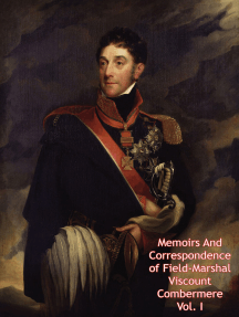 Memoirs And Correspondence of Field-Marshal Viscount Combermere Vol. I