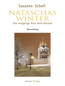 Nataschas Winter: Eine einzigartige Reise durch Russland