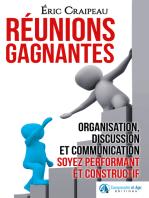Réunions gagnantes [Organisation, discussion et communication, soyez performant et constructif]