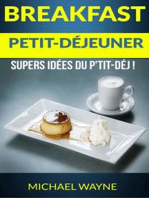 Breakfast: Petit-déjeuner: Supers idées du p'tit-déj !