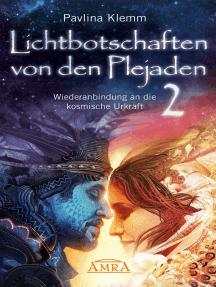 Lichtbotschaften von den Plejaden Band 2: Wiederanbindung an die kosmische Urkraft