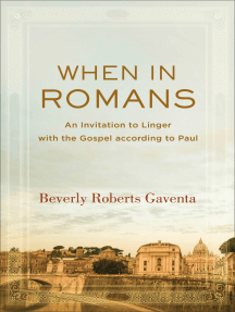 When in Romans (Theological Explorations for the Church Catholic): An Invitation to Linger with the Gospel according to Paul