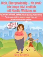 Dick, übergewichtig - Na und? Ich fange jetzt endlich mit Nordic Walking an