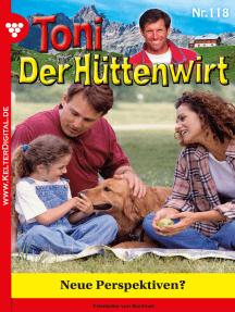 Toni der Hüttenwirt 118 – Heimatroman: Neue Perspektiven?