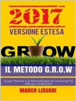 Il Metodo G.R.O.W. 2017 - VERSIONE ESTESA - Obiettivi e Problem Solving Nella vita e Nel Business: