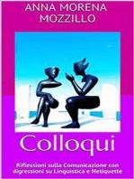 Colloqui. Riflessioni sulla Comunicazione con digressioni su Linguistica e Netiquette
