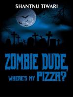 Zombie Dude, Where's My Pizza?