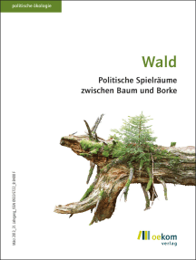 Wald: Politische Spielräume zwischen Baum und Borke