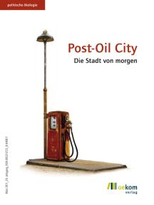 Post-Oil City: Die Stadt von morgen