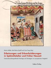 Erbeinungen und Erbverbrüderungen in Spätmittelalter und Früher Neuzeit: Generationsübergreifende Verträge und Strategien im europäischen Vergleich