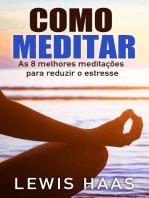 Como Meditar- As 8 melhores meditações para reduzir o estresse
