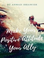 Make Your Positive Attitude Your Ally