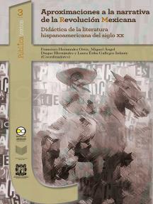 Aproximaciones a la narrativa de la Revolución Mexicana: Didáctica de la literatura hispanoamericana del siglo XX