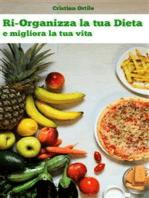 Ri-Organizza la tua Dieta e migliora la tua vita