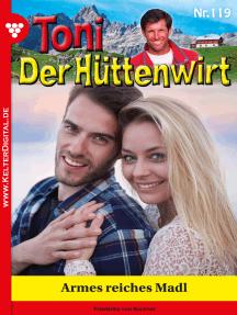 Toni der Hüttenwirt 119 – Heimatroman: Armes reiches Madl
