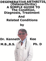 Degenerative Arthritis (Osteoarthritis) A Simple Guide To The Condition, Diagnosis, Treatment And Related Conditions