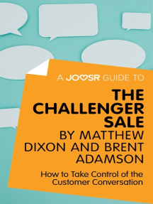 A Joosr Guide to... The Challenger Sale by Matthew Dixon and Brent Adamson: How to Take Control of the Customer Conversation