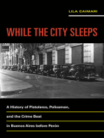 While the City Sleeps: A History of Pistoleros, Policemen, and the Crime Beat in Buenos Aires before Perón