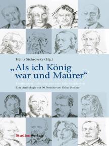 """""""Als ich König war und Maurer"""": Freimaurerdichtung aus vier Jahrhunderten. Eine Anthologie mit 90 Porträts von Oskar Stocker"""