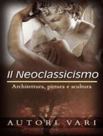 Il Neoclassicismo – Architettura, pittura e scultura