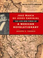 José María de Jesús Carvajal: The Life and Times of a Mexican Revolutionary