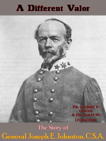 A Different Valor: The Story of General Joseph E. Johnston, C.S.A.