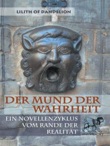 Der Mund der Wahrheit: Ein Novellenzyklus vom Rande der Realität