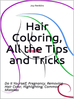 Hair Coloring, All the Tips and Tricks; Do It Yourself, Pregnancy, Removing Hair Color, Highlighting, Common Mistakes
