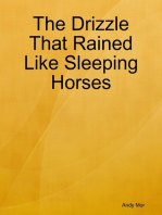 The Drizzle That Rained Like Sleeping Horses