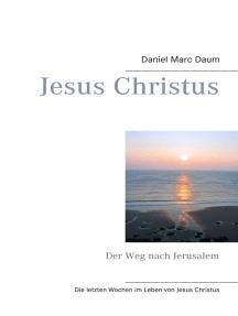 Jesus Christus: Der Weg nach Jerusalem