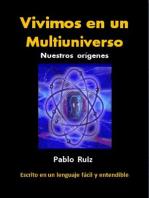 Vivimos en un Multiuniverso. Nuestros orígenes