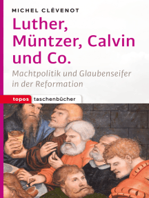 Luther, Müntzer, Calvin und Co.: Machtpolitik und Glaubenseifer in der Reformation