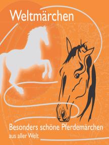 Fabelhaft schöne Pferdemärchen aus aller Welt.: Märchen für Weltkinder