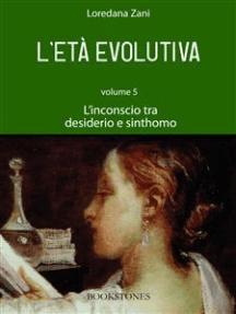 L'età evolutiva. Volume 5. L'inconscio tra desiderio e sinthomo