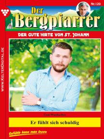 Der Bergpfarrer 120 – Heimatroman: Er fühlt sich schuldig