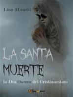 La Santa Muerte, la Dea Oscura del Cristianesimo