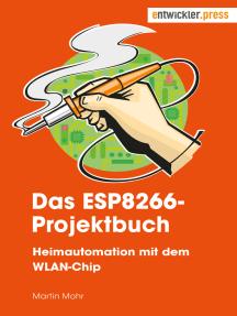 Das ESP8266-Projektbuch: Heimautomation mit dem WLAN-Chip