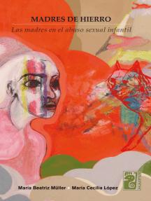 Madres de hierro: Las madres en el abuso sexual infantil