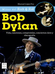 Bob Dylan: Vida, canciones, compromiso, conciertos clave y discografía