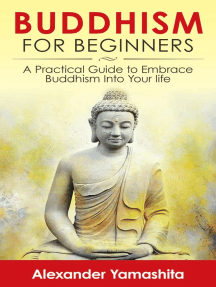 Buddhism For Beginners: A Practical Guide to Embrace Buddhism Into Your Life