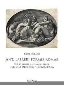 Ant. Lafreri Formis Romae: Der Verleger Antonio Lafreri und seine Druckgraphikproduktion