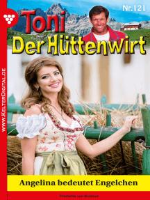 Toni der Hüttenwirt 121 – Heimatroman: Angelina bedeutet Engelchen