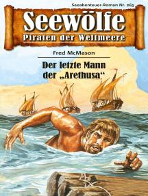 """Seewölfe - Piraten der Weltmeere 265: Der letzte Mann der """"Arethusa"""""""
