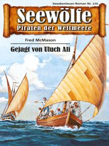 Seewölfe - Piraten der Weltmeere 270: Gejagt von Uluch Ali