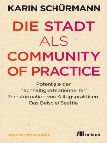 Die Stadt als Community of Practice: Potentiale der nachhaltigkeitsorientierten Transformation von Alltagspraktiken. Das Beispiel Seattle