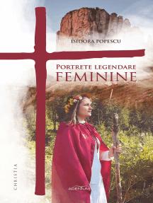 Portrete legendare feminine