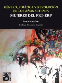 Género, política y revolución en los años setenta: Mujeres del PRT-ERP